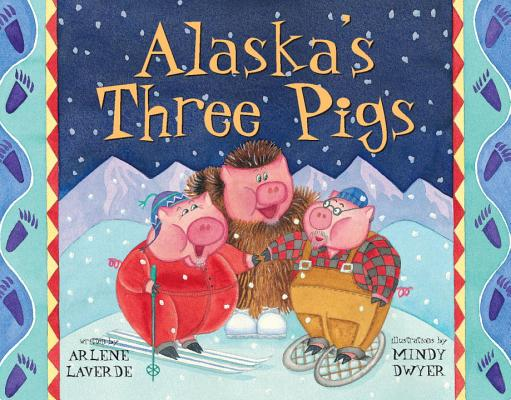 Alaska's Three Pigs By Laverde, Arlene/ Dwyer, Mindy (ILT)